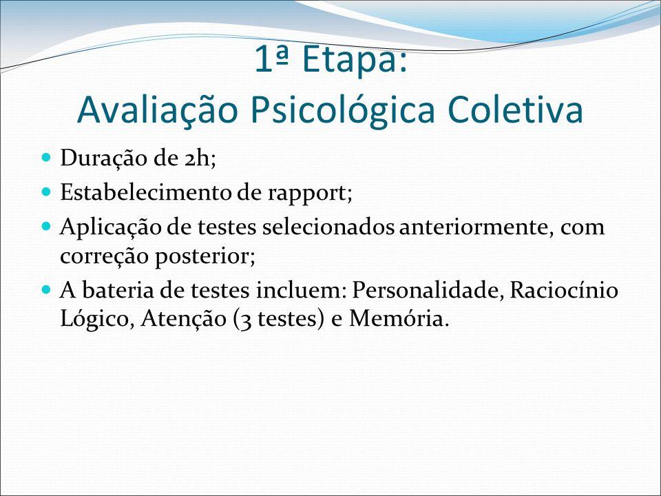 1ª Etapa: Avaliação Psicológica Coletiva Duração de 2h; Estabelecimento de rapport; Aplicação de testes selecionados anteriormente, com correção poste