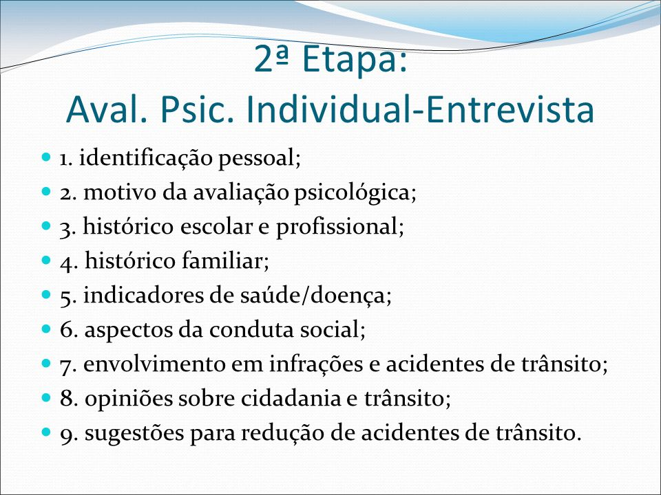 2ª Etapa: Aval. Psic. Individual-Entrevista 1. identificação pessoal; 2. motivo da avaliação psicológica; 3. histórico escolar e profissional; 4. hist