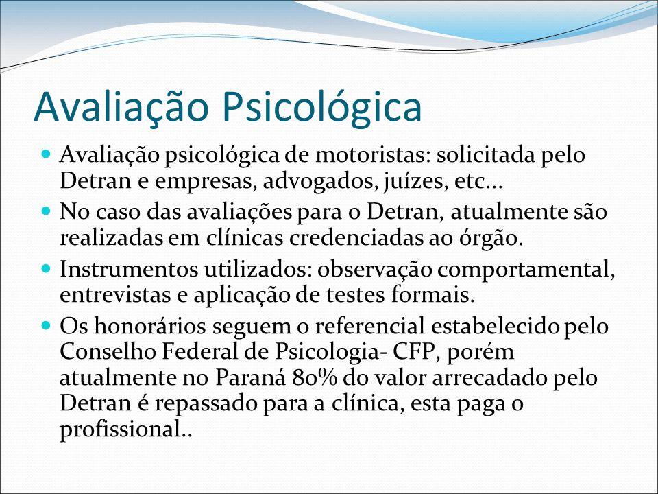 Avaliação Psicológica Avaliação psicológica de motoristas: solicitada pelo Detran e empresas, advogados, juízes, etc... No caso das avaliações para o