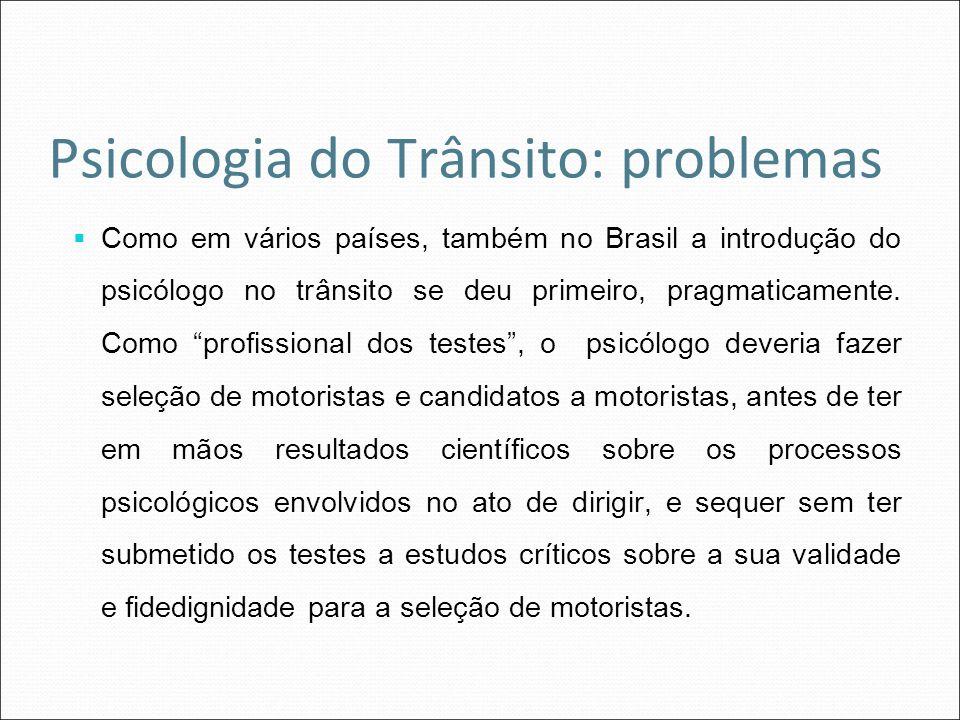 Psicologia do Trânsito: problemas Como em vários países, também no Brasil a introdução do psicólogo no trânsito se deu primeiro, pragmaticamente. Como