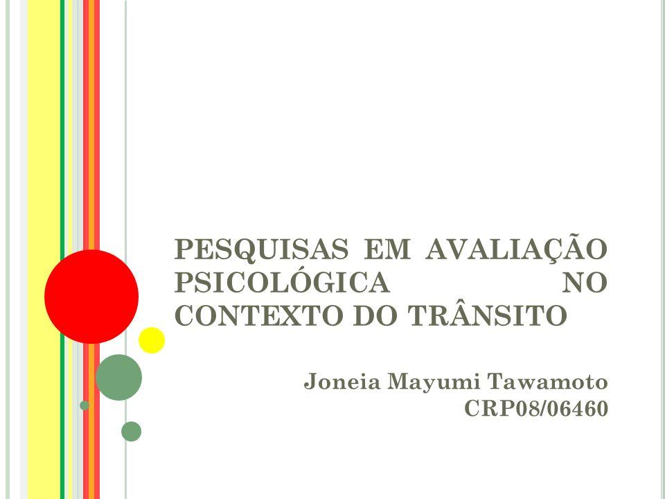 PESQUISAS EM AVALIAÇÃO PSICOLÓGICA NO CONTEXTO DO TRÂNSITO Joneia Mayumi Tawamoto CRP08/06460