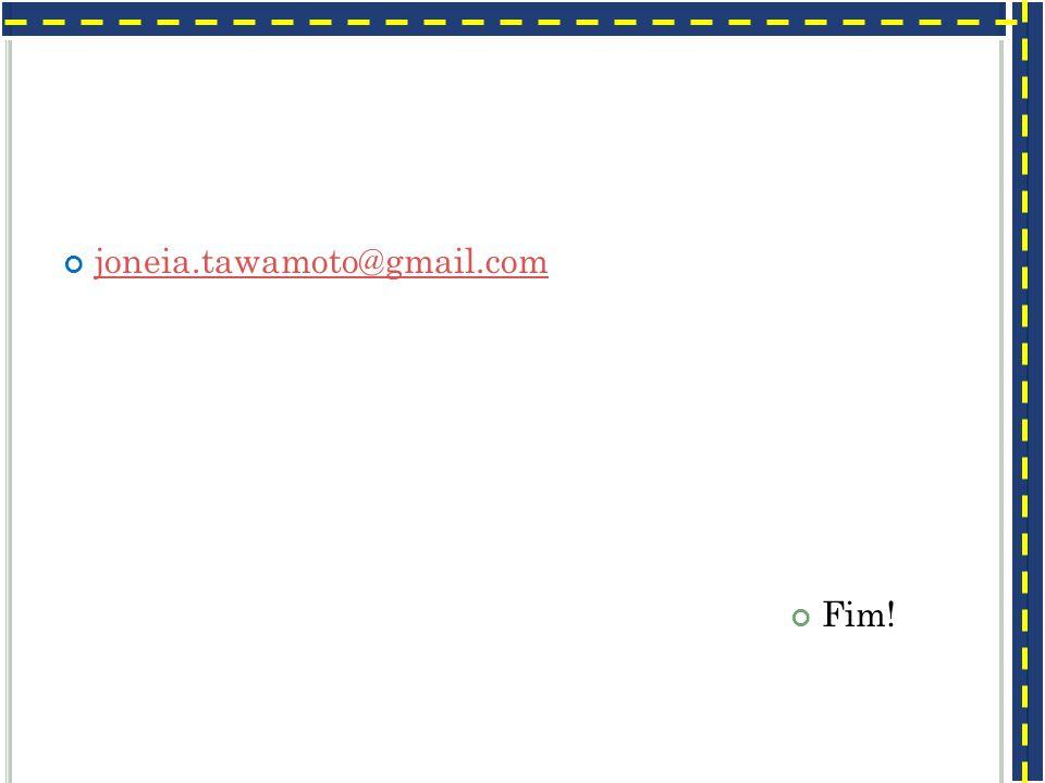 joneia.tawamoto@gmail.com Fim!