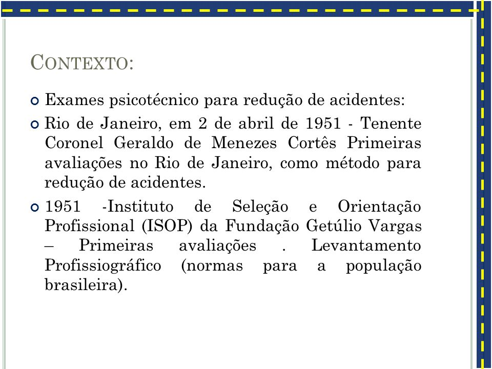 C ONTEXTO : Exames psicotécnico para redução de acidentes: Rio de Janeiro, em 2 de abril de 1951 - Tenente Coronel Geraldo de Menezes Cortês Primeiras
