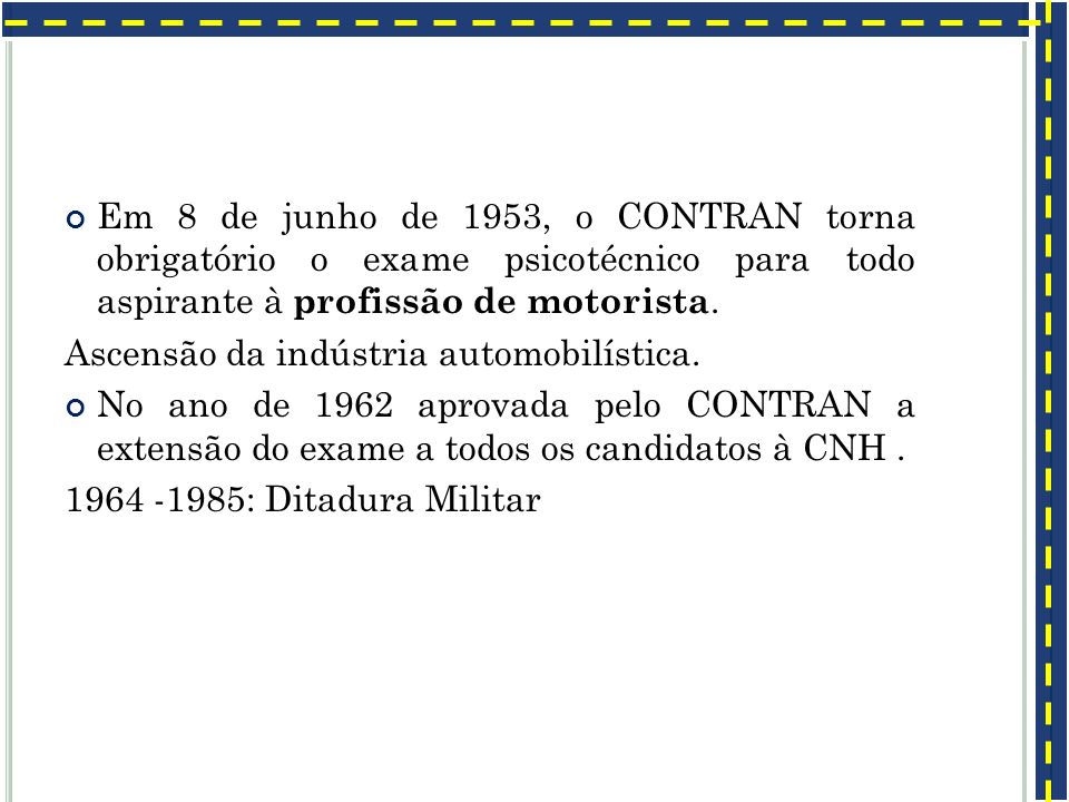 Em 8 de junho de 1953, o CONTRAN torna obrigatório o exame psicotécnico para todo aspirante à profissão de motorista. Ascensão da indústria automobilí