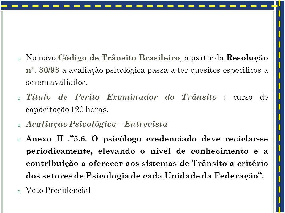 o No novo Código de Trânsito Brasileiro, a partir da Resolução nº. 80/98 a avaliação psicológica passa a ter quesitos específicos a serem avaliados. o