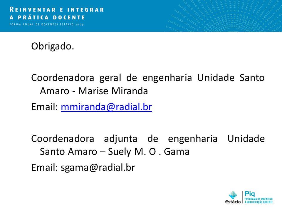 Obrigado. Coordenadora geral de engenharia Unidade Santo Amaro - Marise Miranda Email: mmiranda@radial.brmmiranda@radial.br Coordenadora adjunta de en