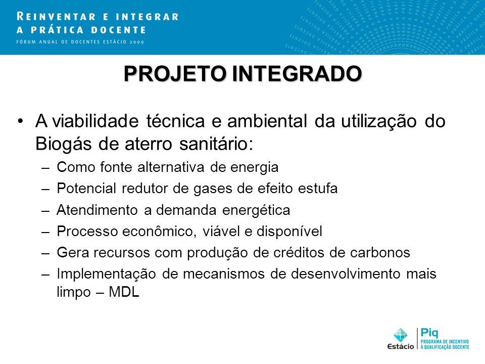 PROJETO INTEGRADO A viabilidade técnica e ambiental da utilização do Biogás de aterro sanitário: –Como fonte alternativa de energia –Potencial redutor