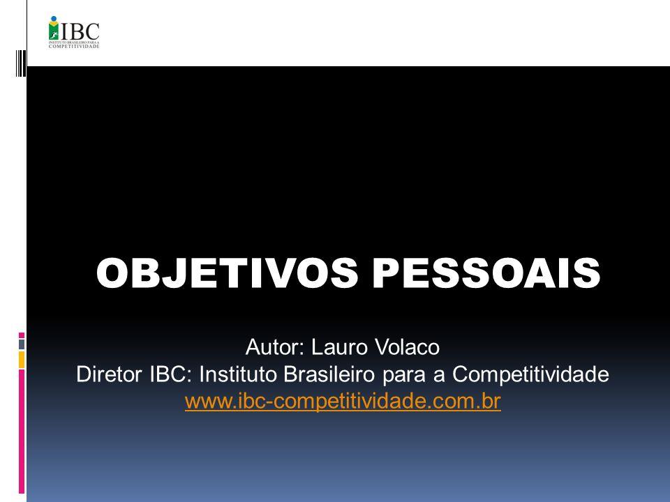OBJETIVOS PESSOAIS Autor: Lauro Volaco Diretor IBC: Instituto Brasileiro para a Competitividade www.ibc-competitividade.com.br