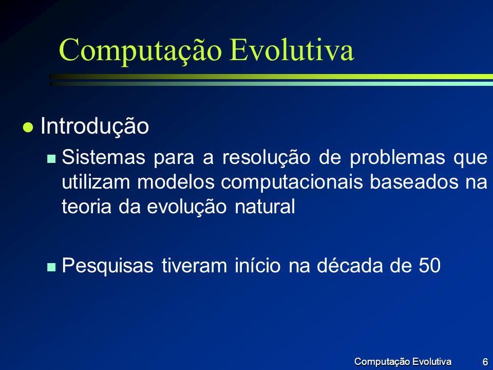 Computação Evolutiva 47 Exemplo1: preparo de biscoitos Caso 2 (com crossover) CromossomoQualidade Geração 0:[1 1]1 Filho Qualidade [1 2]2 Geração 1:[2 1]2 [1 1]1 [3 1]3 [1 2] [2 1] [1 1] Geração 7:[5 5]9 [1 4]4 [3 1]2 [5 2]0