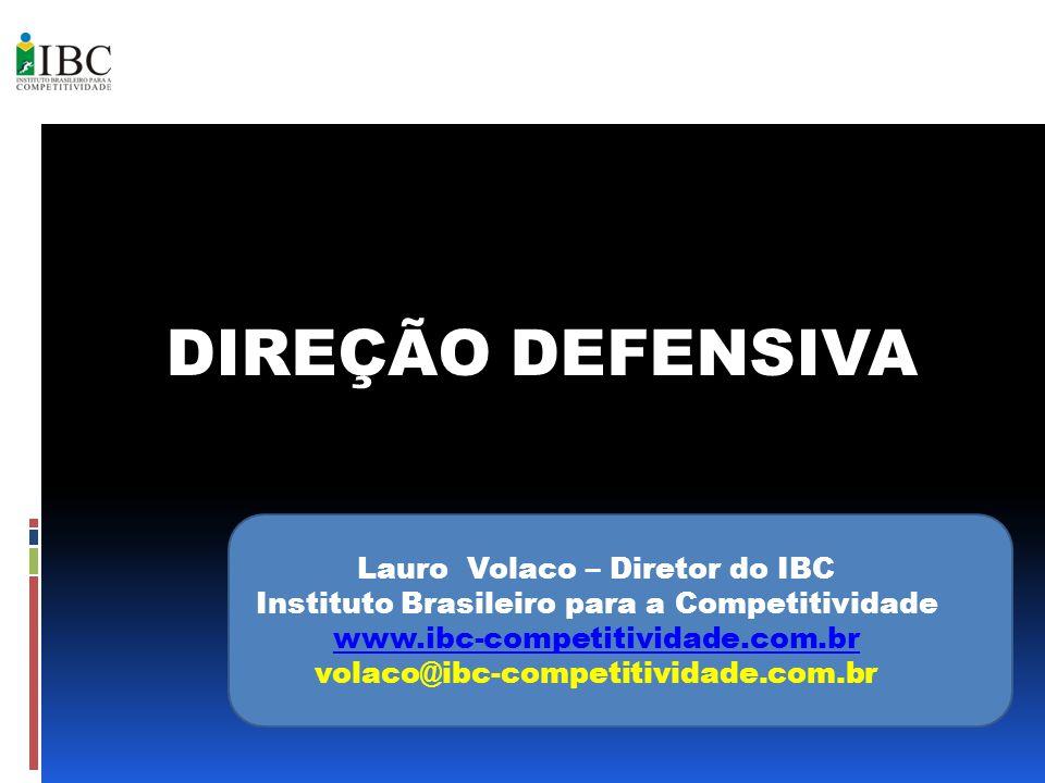 DIREÇÃO DEFENSIVA Lauro Volaco – Diretor do IBC Instituto Brasileiro para a Competitividade www.ibc-competitividade.com.br volaco@ibc-competitividade.