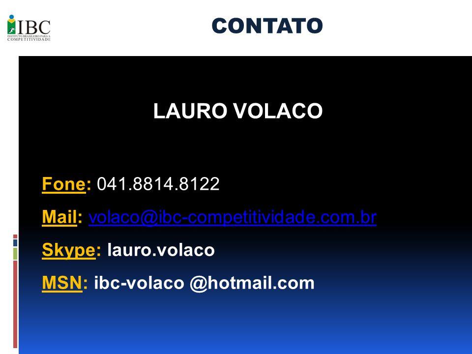 CONTATO LAURO VOLACO Fone: 041.8814.8122 Mail: volaco@ibc-competitividade.com.brvolaco@ibc-competitividade.com.br Skype: lauro.volaco MSN: ibc-volaco @hotmail.com