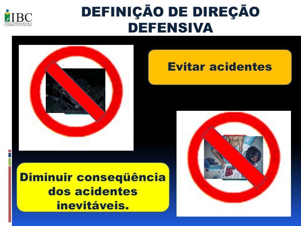 Evitar acidentes Diminuir conseqüência dos acidentes inevitáveis. DEFINIÇÃO DE DIREÇÃO DEFENSIVA