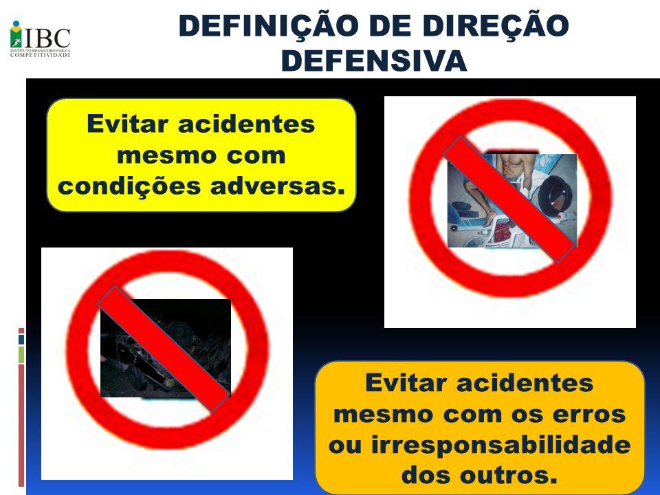 Evitar acidentes mesmo com condições adversas. Evitar acidentes mesmo com os erros ou irresponsabilidade dos outros. DEFINIÇÃO DE DIREÇÃO DEFENSIVA