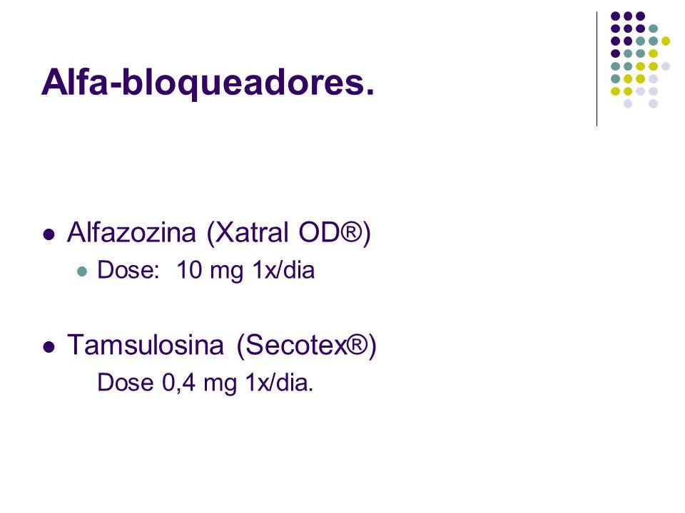 Alfa-bloqueadores. Alfazozina (Xatral OD®) Dose: 10 mg 1x/dia Tamsulosina (Secotex®) Dose 0,4 mg 1x/dia.