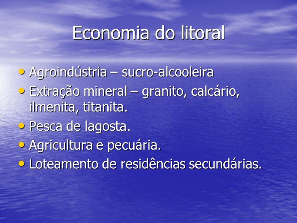Economia do litoral Agroindústria – sucro-alcooleira Agroindústria – sucro-alcooleira Extração mineral – granito, calcário, ilmenita, titanita. Extraç