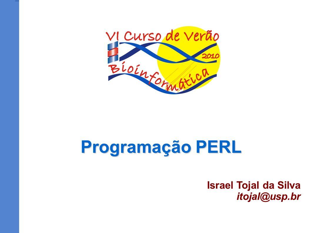 Programação PERL Israel Tojal da Silva itojal@usp.br
