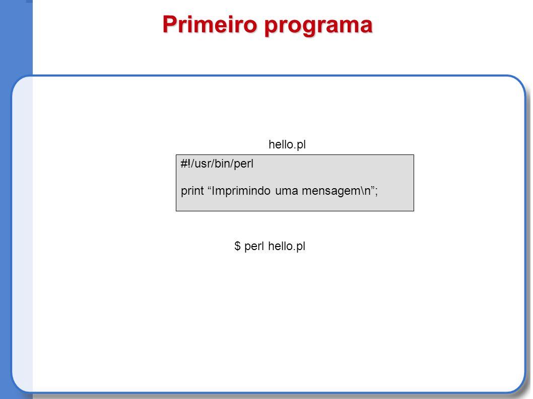 Primeiro programa #!/usr/bin/perl print Imprimindo uma mensagem\n; $ perl hello.pl hello.pl