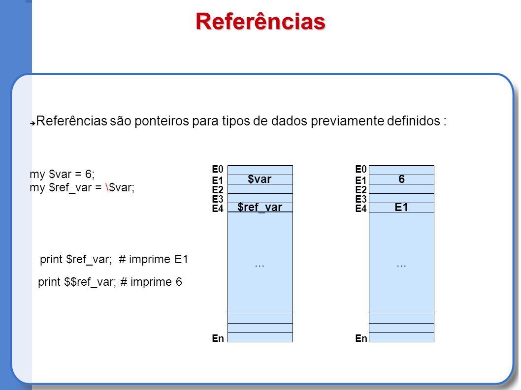 Referências Referências são ponteiros para tipos de dados previamente definidos : my $var = 6; my $ref_var = \$var; $var $ref_var...