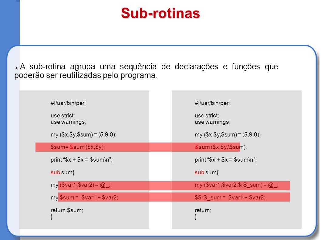 Sub-rotinas A sub-rotina agrupa uma sequência de declarações e funções que poderão ser reutilizadas pelo programa.
