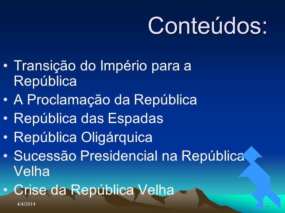 4/4/201413 BRASIL: REPÚBLICA REPÚBLICA VELHA (1889 – 1930) ERA VARGAS (1930 – 1945) REPÚBLICA LIBERAL (1945 – 1964) DITADURA MILITAR (1964 – 1985) NOVA REPÚBLICA (1985 – 2005)