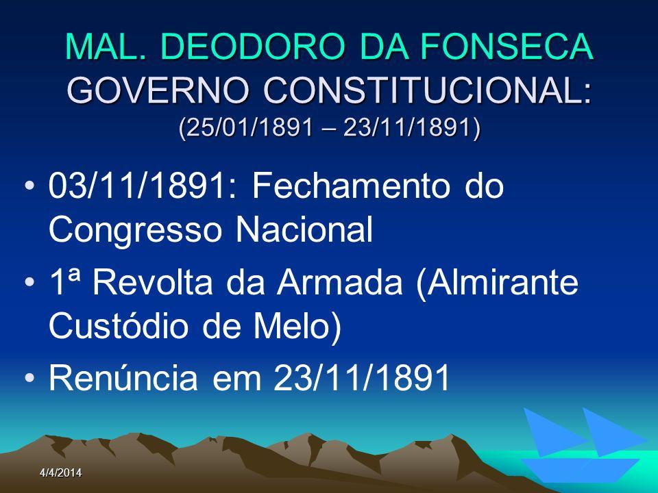 4/4/201425 MAL. DEODORO DA FONSECA GOVERNO CONSTITUCIONAL: (25/01/1891 – 23/11/1891) 03/11/1891: Fechamento do Congresso Nacional 1ª Revolta da Armada