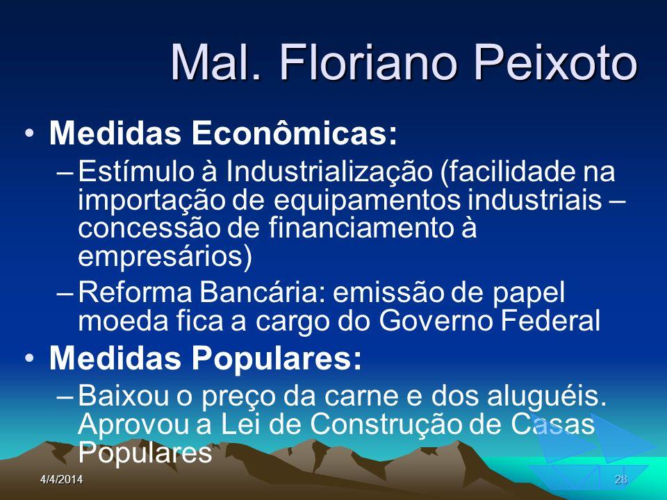 4/4/201428 Mal. Floriano Peixoto Medidas Econômicas: –Estímulo à Industrialização (facilidade na importação de equipamentos industriais – concessão de