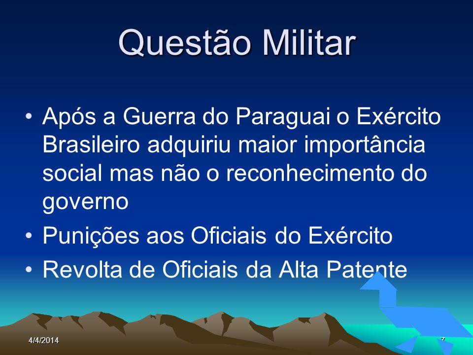 4/4/20147 Questão Militar Após a Guerra do Paraguai o Exército Brasileiro adquiriu maior importância social mas não o reconhecimento do governo Puniçõ
