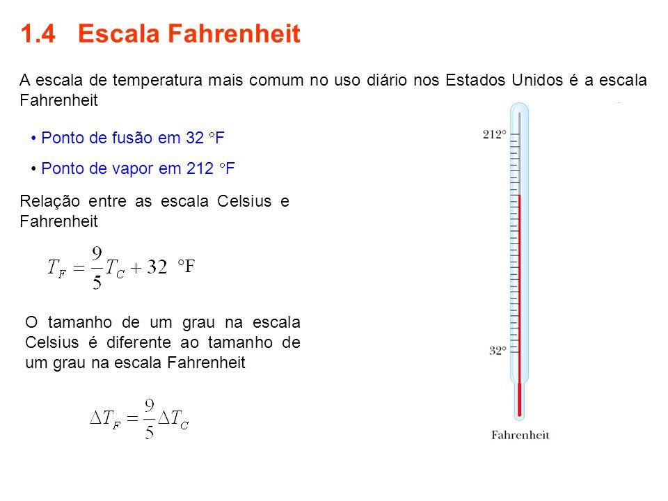 12 1.4 Escala Fahrenheit A escala de temperatura mais comum no uso diário nos Estados Unidos é a escala Fahrenheit Ponto de fusão em 32 F Ponto de vap