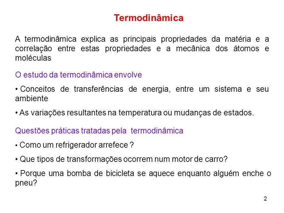 2 Termodinâmica A termodinâmica explica as principais propriedades da matéria e a correlação entre estas propriedades e a mecânica dos átomos e molécu