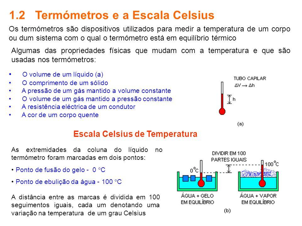7 1.2 Termómetros e a Escala Celsius Os termómetros são dispositivos utilizados para medir a temperatura de um corpo ou dum sistema com o qual o termó