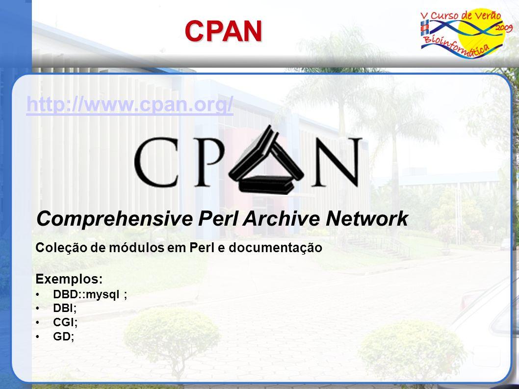 CPAN http://www.cpan.org/ Comprehensive Perl Archive Network Coleção de módulos em Perl e documentação Exemplos: DBD::mysql ; DBI; CGI; GD;