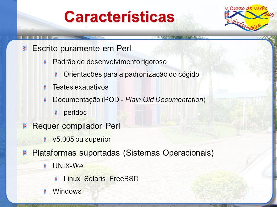 Características Escrito puramente em Perl Padrão de desenvolvimento rigoroso Orientações para a padronização do cógido Testes exaustivos Documentação