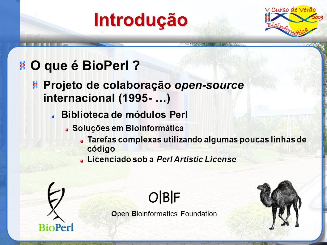 O que é BioPerl ? Projeto de colaboração open-source internacional (1995- …) Biblioteca de módulos Perl Soluções em Bioinformática Tarefas complexas u