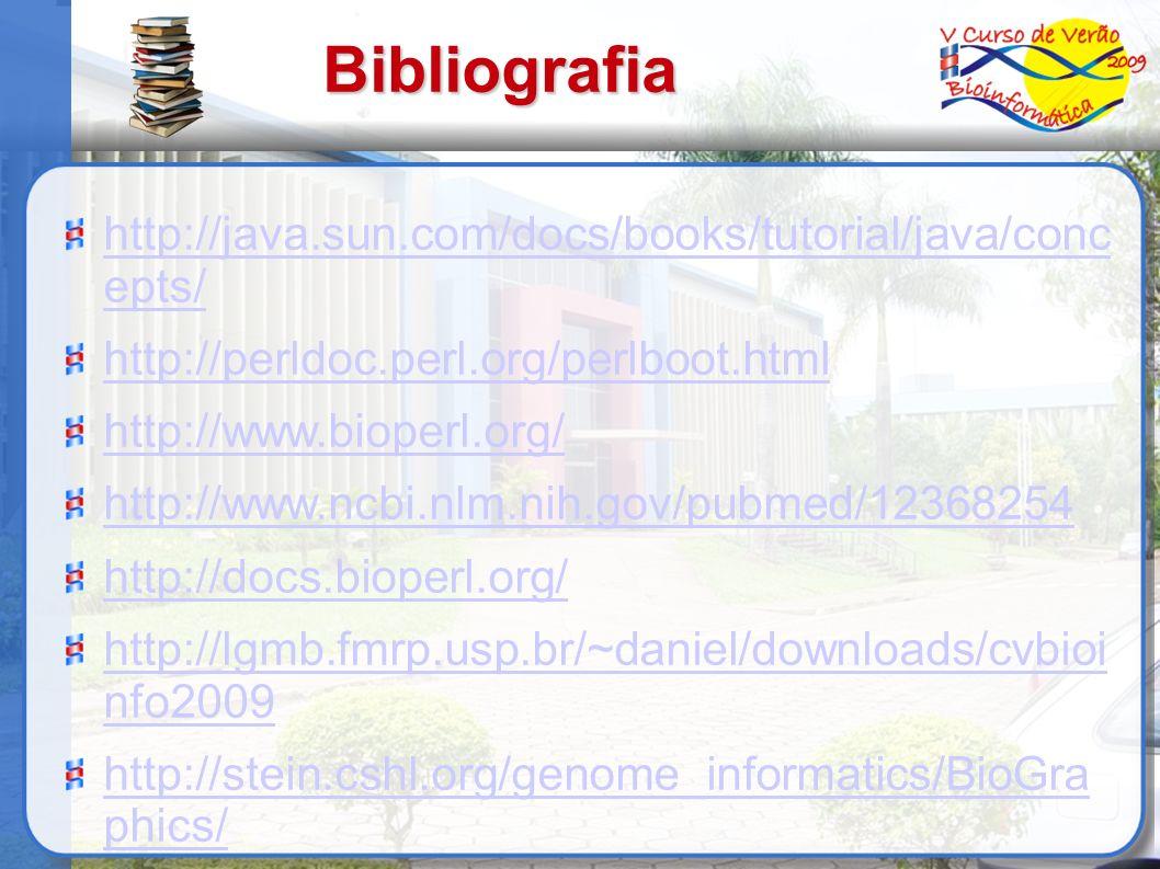 Bibliografia http://java.sun.com/docs/books/tutorial/java/conc epts/ http://perldoc.perl.org/perlboot.html http://www.bioperl.org/ http://www.ncbi.nlm