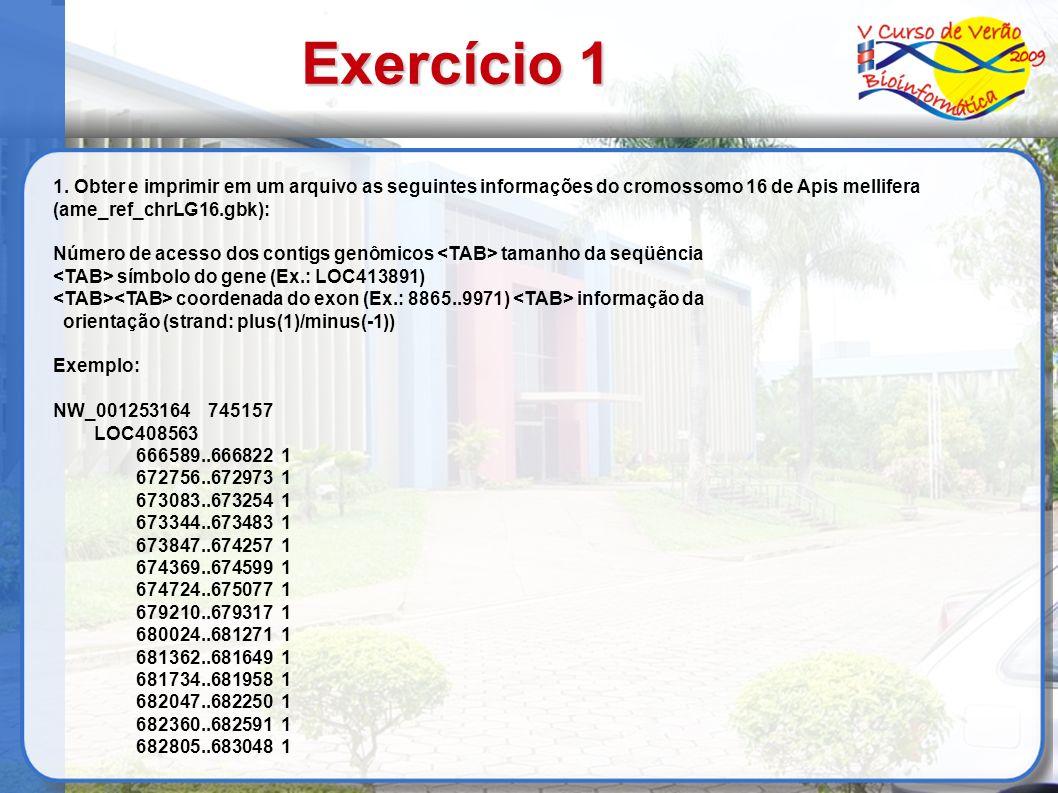 Exercício 1 1. Obter e imprimir em um arquivo as seguintes informações do cromossomo 16 de Apis mellifera (ame_ref_chrLG16.gbk): Número de acesso dos