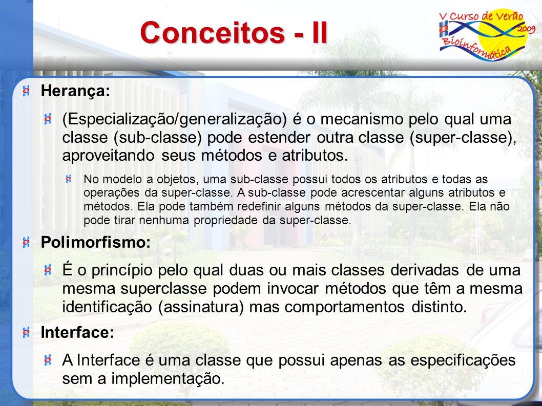 Conceitos - II Herança: (Especialização/generalização) é o mecanismo pelo qual uma classe (sub-classe) pode estender outra classe (super-classe), apro