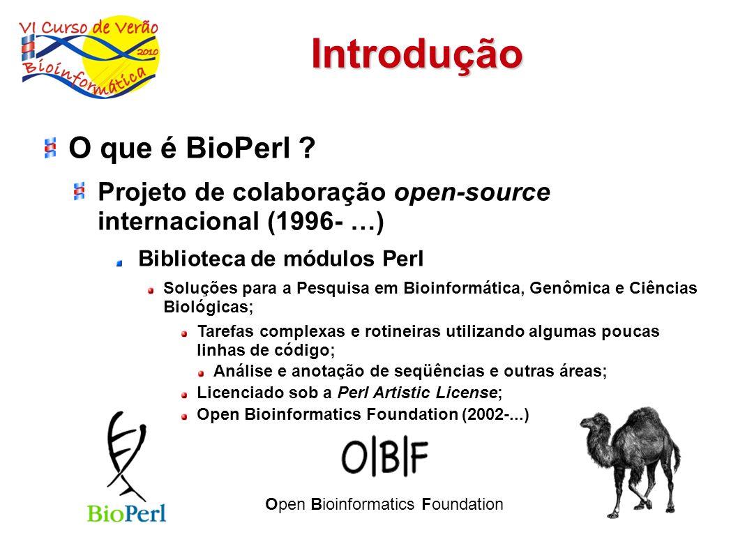 O que é BioPerl ? Projeto de colaboração open-source internacional (1996- …) Biblioteca de módulos Perl Soluções para a Pesquisa em Bioinformática, Ge