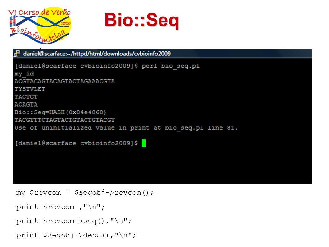 Bio::Seq use Bio::Seq; my $sequence_as_string = 'ACGTACAGTACAGTACTAGAAACGTA'; my $seqobj = Bio::Seq->new(-display_id => 'my_id', -seq => $sequence_as_