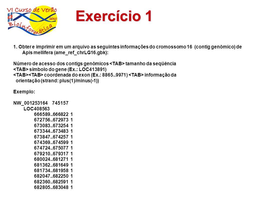 Exercício 1 1. Obter e imprimir em um arquivo as seguintes informações do cromossomo 16 (contig genômico) de Apis mellifera (ame_ref_chrLG16.gbk): Núm
