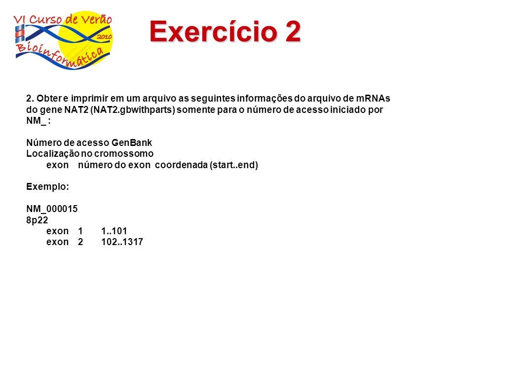 Exercício 2 2. Obter e imprimir em um arquivo as seguintes informações do arquivo de mRNAs do gene NAT2 (NAT2.gbwithparts) somente para o número de ac