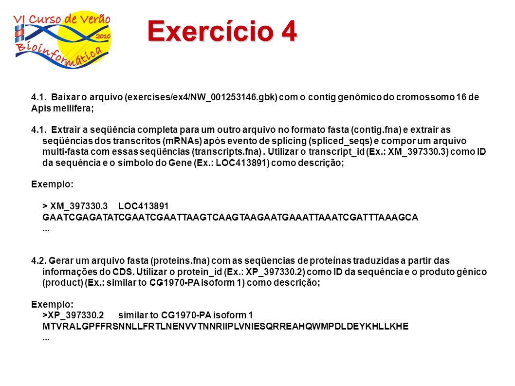 Exercício 4 4.1. Baixar o arquivo (exercises/ex4/NW_001253146.gbk) com o contig genômico do cromossomo 16 de Apis mellifera; 4.1. Extrair a seqüência