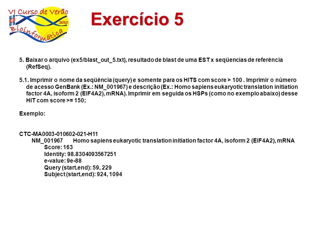 Exercício 5 5. Baixar o arquivo (ex5/blast_out_5.txt), resultado de blast de uma EST x seqüencias de referência (RefSeq). 5.1. Imprimir o nome da seqü