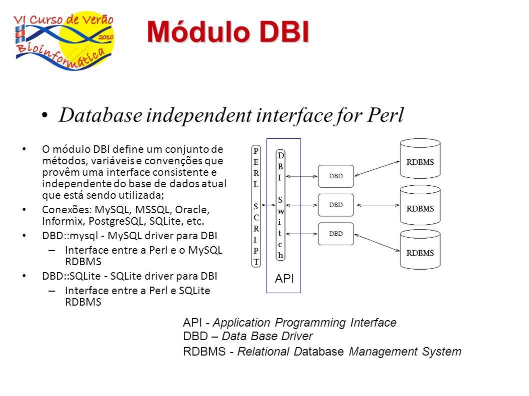 O módulo DBI define um conjunto de métodos, variáveis e convenções que provêm uma interface consistente e independente do base de dados atual que está