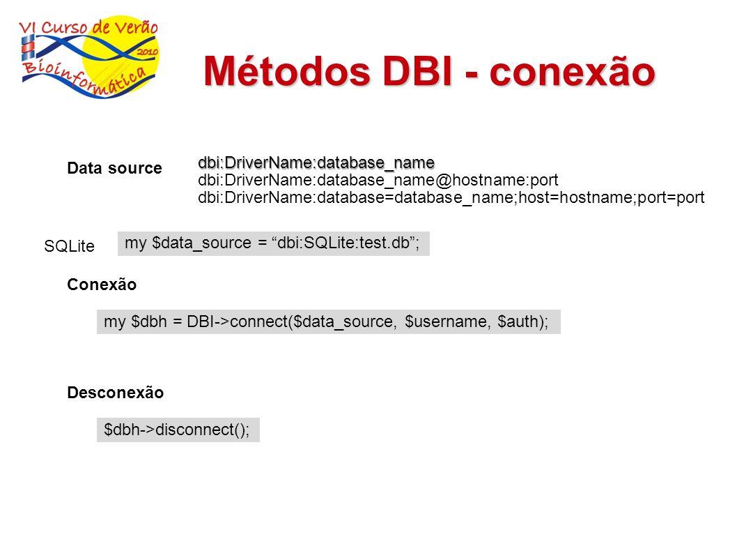 Métodos DBI - conexão my $dbh = DBI->connect($data_source, $username, $auth); Conexão Data source my $data_source = dbi:SQLite:test.db; SQLite dbi:Dri