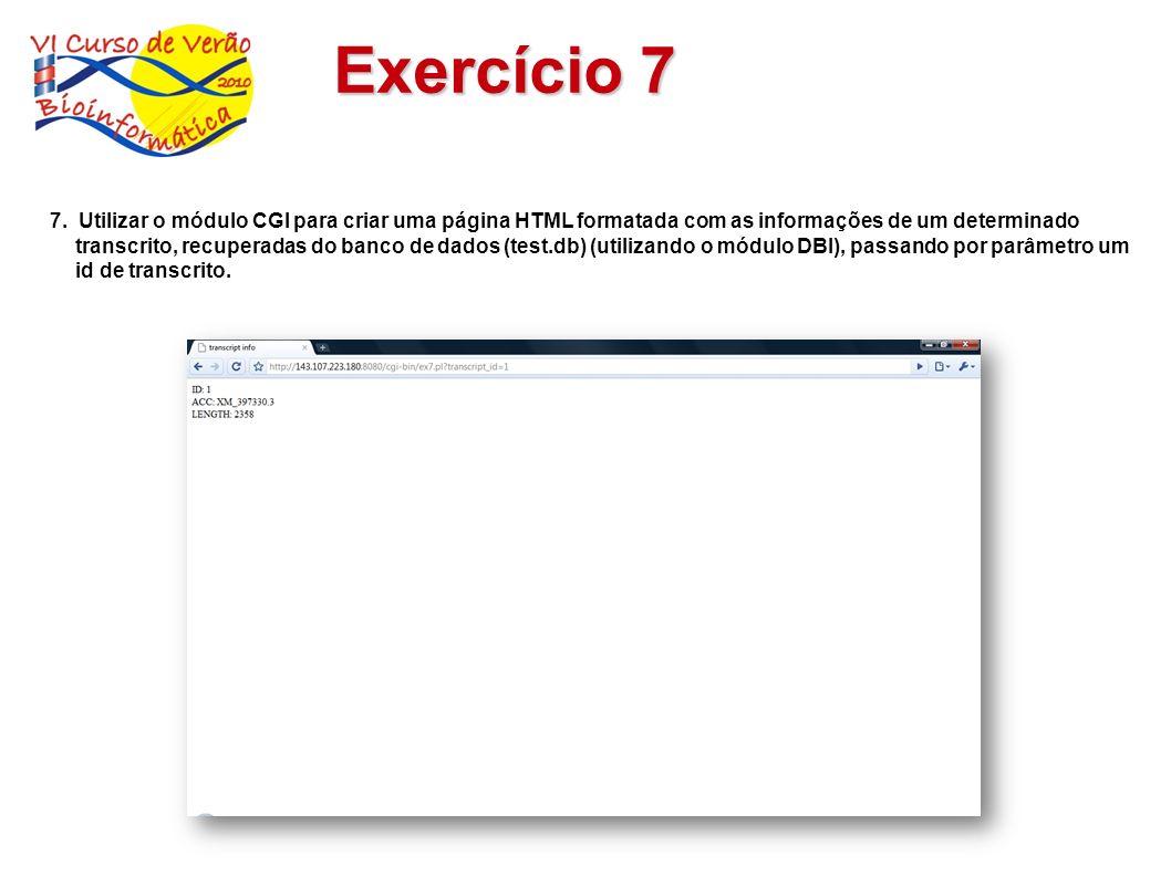 Exercício 7 7. Utilizar o módulo CGI para criar uma página HTML formatada com as informações de um determinado transcrito, recuperadas do banco de dad