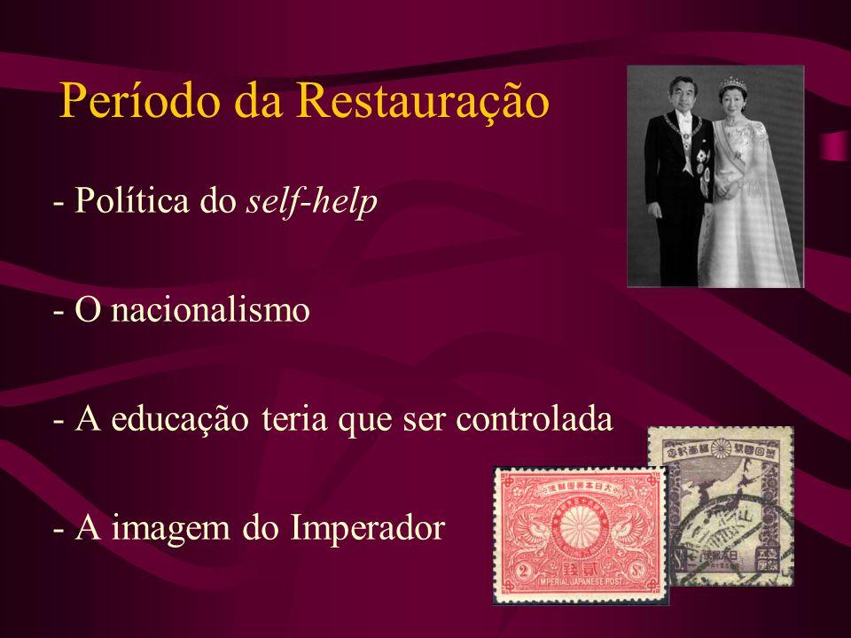 Período da Restauração - Política do self-help - O nacionalismo - A educação teria que ser controlada - A imagem do Imperador