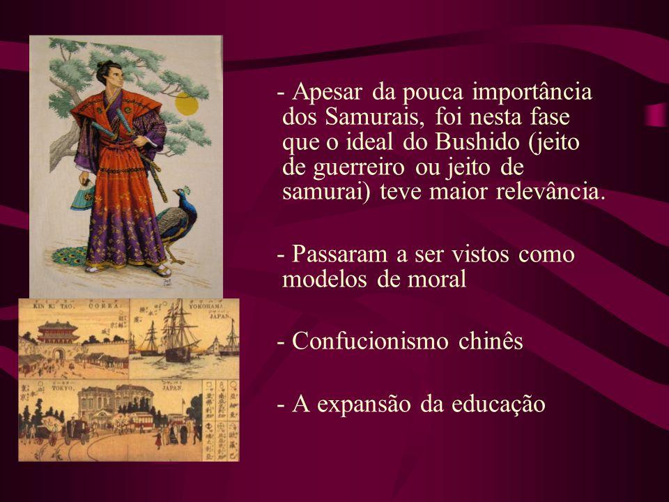 - Apesar da pouca importância dos Samurais, foi nesta fase que o ideal do Bushido (jeito de guerreiro ou jeito de samurai) teve maior relevância. - Pa
