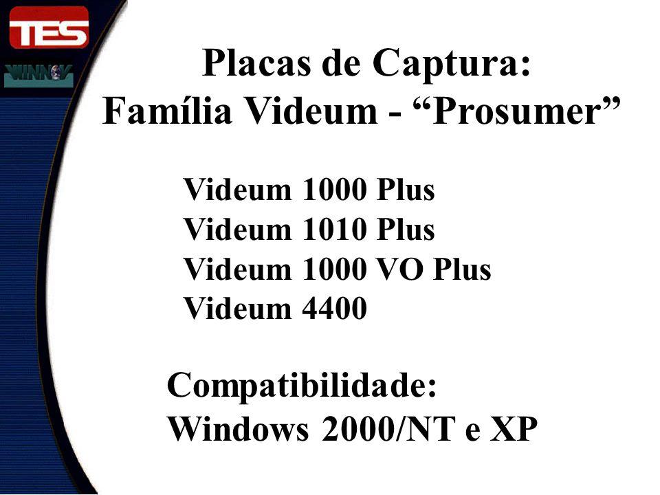 Placas de Captura: Família Videum - Prosumer Videum 1000 Plus Videum 1010 Plus Videum 1000 VO Plus Videum 4400 Compatibilidade: Windows 2000/NT e XP