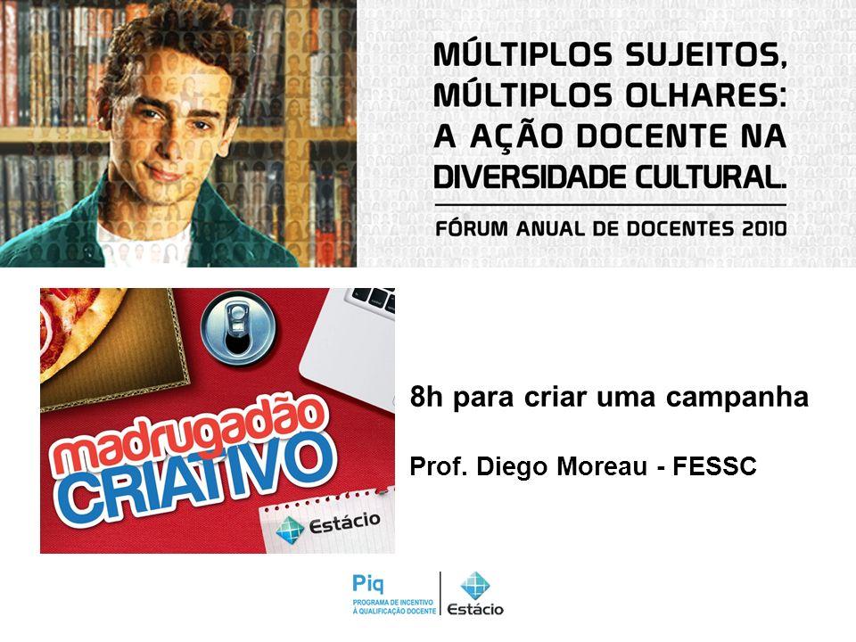 8h para criar uma campanha Prof. Diego Moreau - FESSC