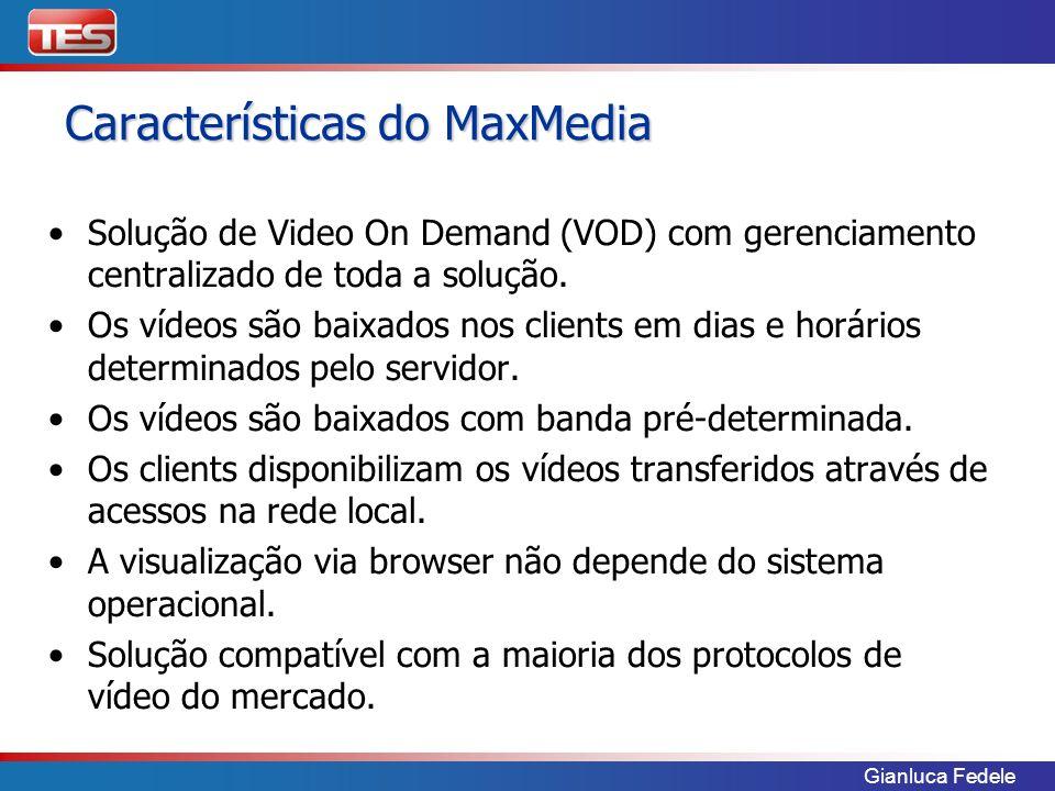 Gianluca Fedele Características do MaxMedia Solução de Video On Demand (VOD) com gerenciamento centralizado de toda a solução.